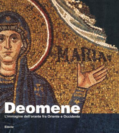 Deomene. L' immagine dell' orante fra Oriente e Occidente