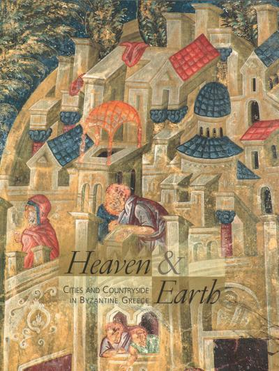 Heaven & Earth, v. 2, Cities and Countryside in Byzantine Greece